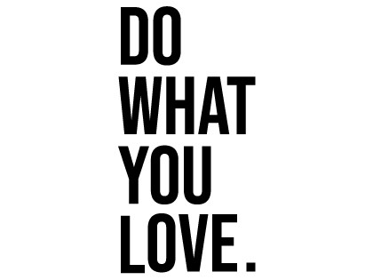Do. What. You. Love.