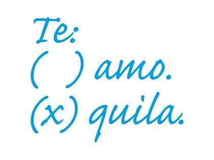 Te ( ) amo | ( ) quila