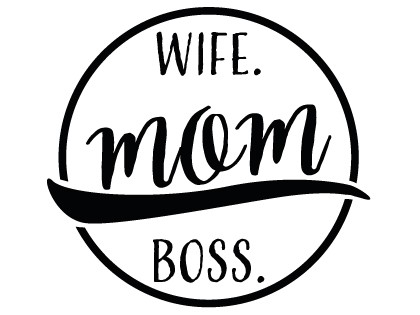 Wife • MOM • Boss